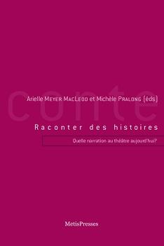 Raconter des histoires. Quelle narration au théâtre aujourd'hui ? Métis Presses, 2012